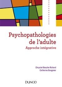 Chrystel Besche-Richard et Catherine Bungener - Psychopathologies de l'adulte - Approche intégrative.