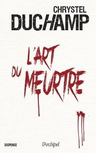 Lire des livres en ligne gratuitement sans télécharger le livre complet L'art du meurtre par Chrystel Duchamp