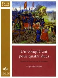 Chrystèle Blondeau - Un conquérant pour quatre ducs - Alexandre le Grand à la cour de Bourgogne.