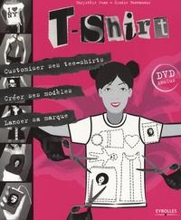 Chrystèle Jean et Elodie Bonnamour - T-Shirt - Customiser ses tee-shirts, créer ses modèles, lancer sa marque. 1 DVD