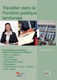 Travailler dans la Fonction publique territoriale - Fonctionnaires territoriaux, Stagiaires et Agents non titulaires.pdf