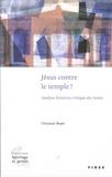 Chrystian Boyer - Jésus contre le temple ? - Analyse historico-critique des textes.