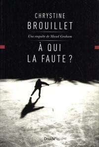 Chrystine Brouillet - A qui la faute ? - Une enquête de Maud Graham.