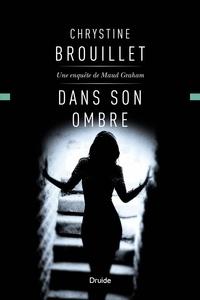 Chrystine Brouillet - Maud Graham  : Dans son ombre - Une enquête de Maud Graham.