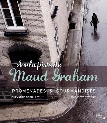 Sur la piste de Maud Graham. Promenades & Gourmandises