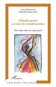 Chrystine Grenier-Torres - L'identité genrée au coeur des transformations - Du corps sexué au corps genrée.