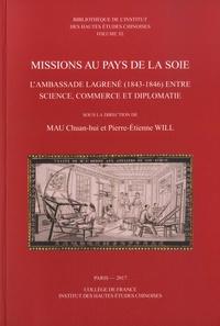 Chuan-hui Mau et Pierre-Etienne Will - Missions au pays de la soie - L'ambassade Lagrené (1843-1846) entre science, commerce et diplomatie.