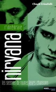 Chuck Crisafulli - L'intégrale Nirvana - Les secrets de toutes leurs chansons.