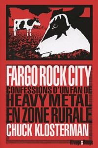 Chuck Klosterman - Fargo Rock City - Confessions d'un fan de Heavy Metal en zone rurale.