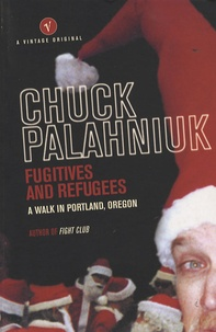 Chuck Palahniuk - Fugitives and Refugees - A Walk in Portland, Oregon.