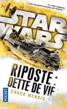 Chuck Wendig - Star Wars  : Riposte : dette de vie.