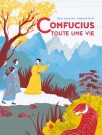 Chun-Liang Yeh et Clémence Pollet - Confucius, toute une vie.