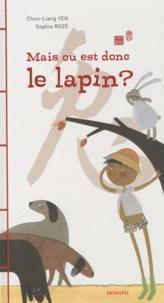 Chun-Liang Yeh et Sophie Roze - Mais où est donc le lapin ?.