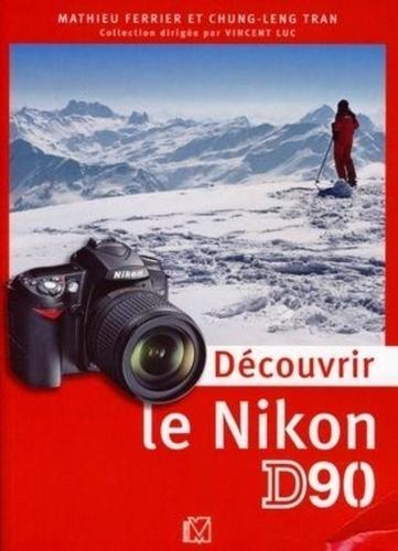Chung-Leng Tran et Mathieu Ferrier - Découvrir le Nikon D90.
