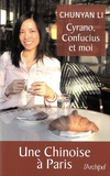 Chunyan Li - Cyrano, Confucius et moi - Une chinoise à Paris.