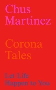 Chus Martínez - Corona Tales - Let Life Happen to You.