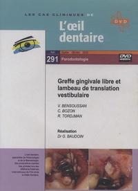 Gérard Baudoin - Greffe gingivale libre et lambeau de translation vestibulaire. 1 DVD