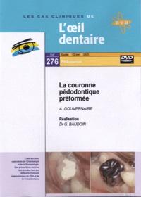 A Gouvernaire et Gérard Baudoin - La couronne pédodontique préformée. 1 DVD