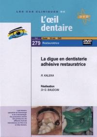 R Kaleka et Gérard Baudoin - La digue en dentisterie adhésive restauratrice. 1 DVD