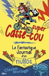 Ciaran Murtagh - Super Casse-cou - Le fantastique journal d'un nullos T01.