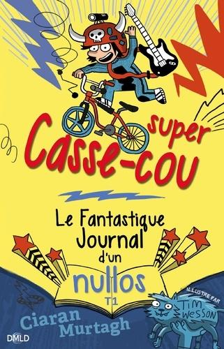 Super Casse-cou. Le fantastique journal d'un nullos T01