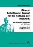 Cicero: Schriften im Kampf für die Rettung der Republik - Aus Orationes Philippicae und Epistulae. Einleitung,Text und Kommentar.