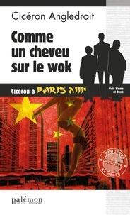 Cicéron Angledroit - Comme un cheveu sur le wok - Cicéron à Paris XIIIe.