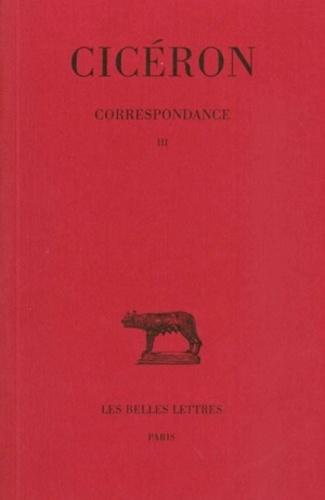 Cicéron - Correspondance 3. - Lettres CXXII-CCIV.