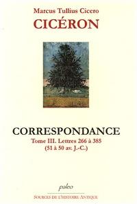 Cicéron - Correspondance - Tome 3, lettres 266 à 385 (51 à 50 avant J-C).