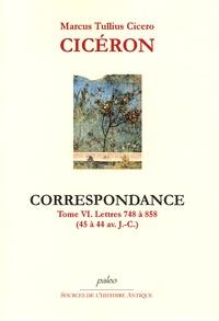 Cicéron - Correspondance - Tome 6, Lettres 748 à 858 (45 à 44 avant J-C).