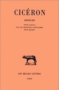 Cicéron - Discours - Tome XV, Pour Caelius sur les provinces consulaires, Pour Balbus.