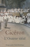 Cicéron - L'Orateur idéal.