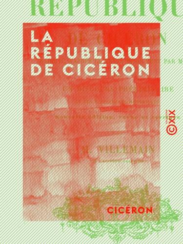 La République de Cicéron. Traduite d'après le texte découvert par M. Mai, avec un discours préliminaire et des suppléments historiques