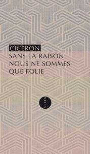 Cicéron - Sans la raison nous ne sommes que folie - Les paradoxes des stoïciens.