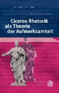 Ciceros Rhetorik als Theorie der Aufmerksamkeit.