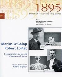 Valérie Vignaux - 1895 N° 59 : Marius O'Galop / Robert Lortac - Deux pionniers du cinéma d'animation français.