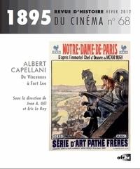 Jean Antoine Gili et Eric Le Roy - 1895 N° 68, Hiver 2012 : Albert Capellani - De Vincennes à Fort Lee.