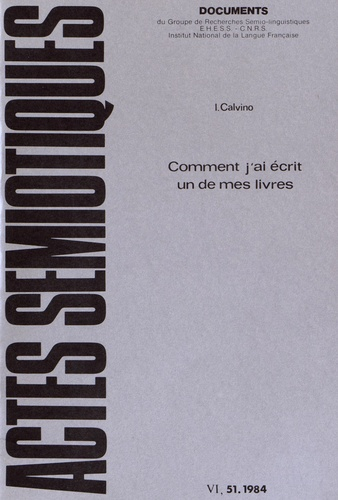 Italo Calvino - Actes sémiotiques N° 51/1984 : Comment j'ai écrit un de mes livres.