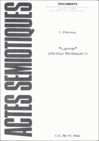 """Claude Zilberberg - Actes sémiotiques N° 76-77/1986 : """"Larme"""" d'Arthur Rimbaud - Tome 1, Expérience et identification des valeurs."""
