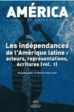 Françoise Aubès et Florence Olivier - America N° 41 : Les indépendances de l'Amérique latine : acteurs, représentations, écritures - Volume 1.