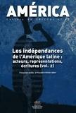 Françoise Aubès et Florence Olivier - America N° 42 : Les indépendances de l'Amérique latine : acteurs, représentations, écritures - Volume 2.