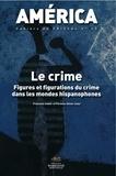 Françoise Aubès et Florence Olivier - America N° 43 : Le crime - Figures et figurations du crime dans les mondes hispanophones.