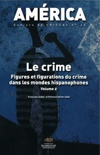 Françoise Aubès et Florence Olivier - America N° 44 : Le crime - Figures et figurations du crime dans les mondes hispanophones Volume 2.