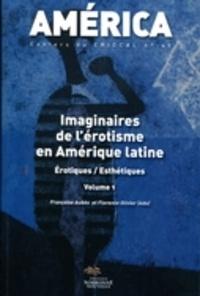 Françoise Aubès et Florence Olivier - America N° 45 : Imaginaires de l'érotisme en Amérique latine - Volume 1, Erotiques / Esthétiques.