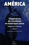 Françoise Aubès et Florence Olivier - America N° 46 : Imaginaires de l'érotisme en Amérique latine - Volume 2, Imaginaires et idéologie.