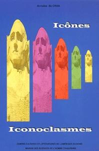 Christian Lerat et Yves-Charles Grandjeat - Annales du CRAA N° 27 : Icônes/Iconoclasmes dans la littérature, les arts et les sociétés d'Amérique du Nord.