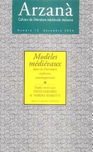 Denis Ferraris et Marina Marietti - Arzanà N° 10 Décembre 2004 : Modèles médiévaux - Dans la littérature italienne contemporaine.