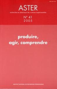 Pierre Vérillon et Guy Manneux - Aster N° 41/2005 : Produire, agir, comprendre.
