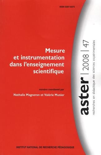 Nathalie Magneron et Valérie Munier - Aster N° 47/2008 : Mesure et instrumentation dans l'enseignement scientifique.