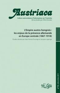 Jean-Numa Ducange et Jacques Lajarrige - Austriaca N° 73, Décembre 2011 : L'Empire austro-hongrois : les enjeux de la présence allemande en Europe centrale (1867-1918).